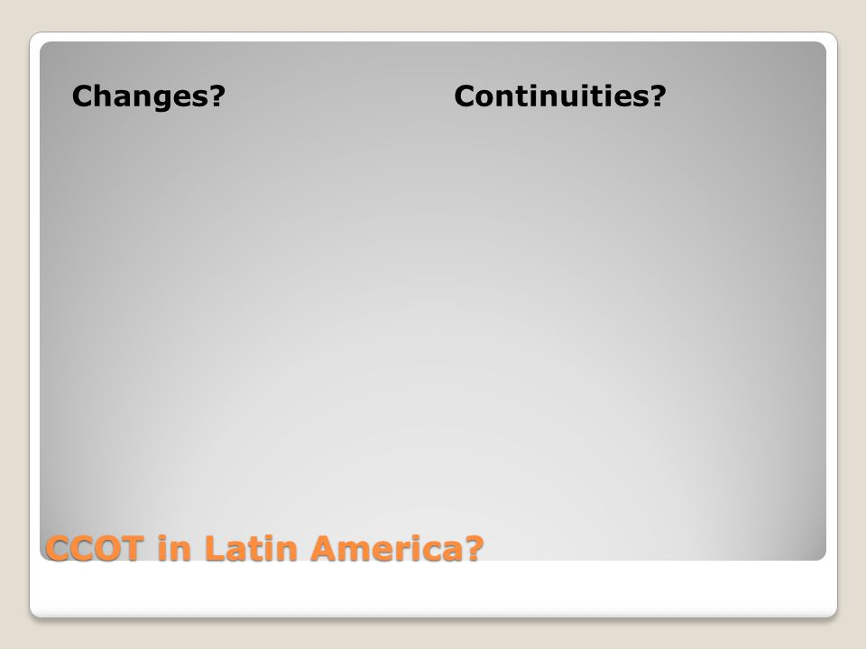 CCOT in Latin America Changes Continuities