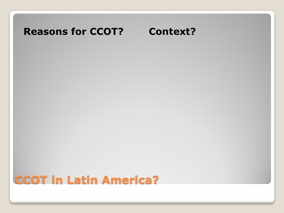 CCOT in Latin America Reasons for CCOT Context