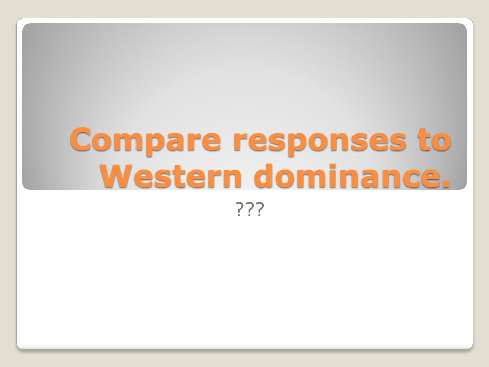 Compare responses to Western dominance.
