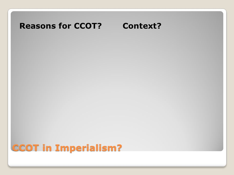 CCOT in Imperialism Reasons for CCOT Context