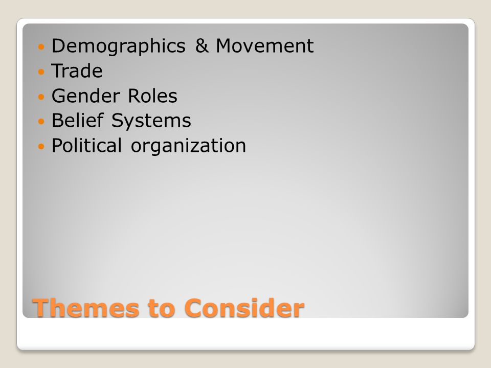 Themes to Consider Demographics & Movement Trade Gender Roles