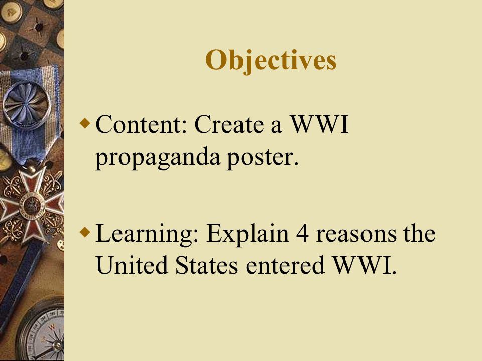Objectives Content: Create a WWI propaganda poster.