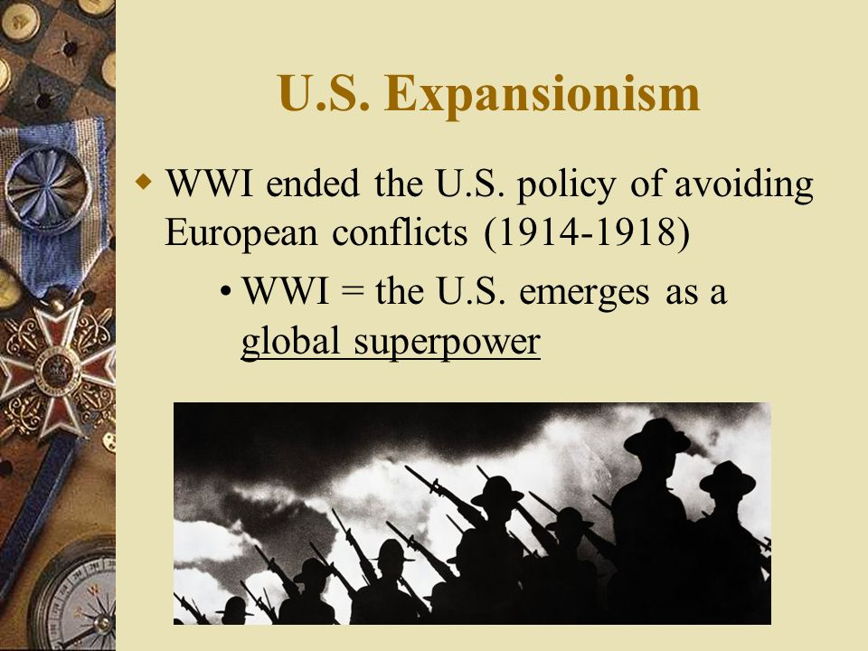 U.S. Expansionism WWI ended the U.S.