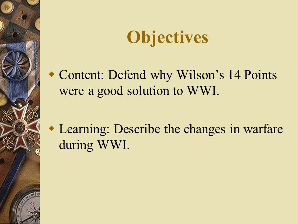 Objectives Content: Defend why Wilson's 14 Points were a good solution to WWI.