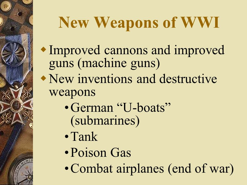 New Weapons of WWI Improved cannons and improved guns (machine guns)