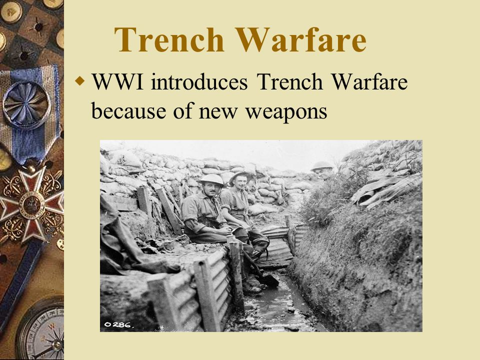 Trench Warfare WWI introduces Trench Warfare because of new weapons