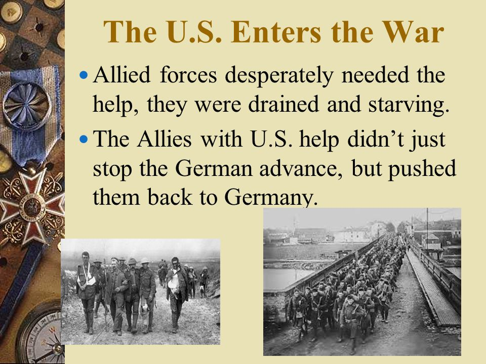 The U.S. Enters the War Allied forces desperately needed the help, they were drained and starving.