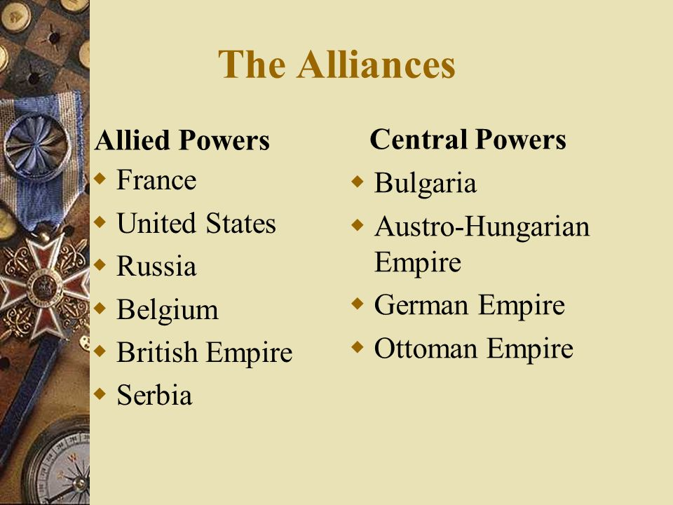 The Alliances Allied Powers Central Powers France Bulgaria