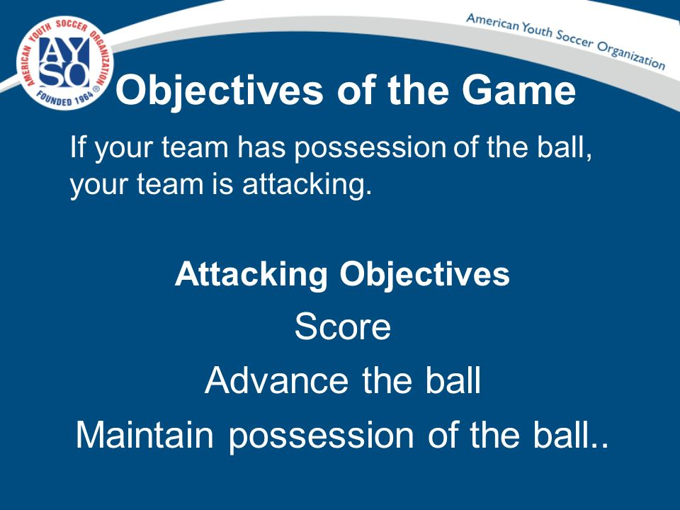 Maintain possession of the ball..