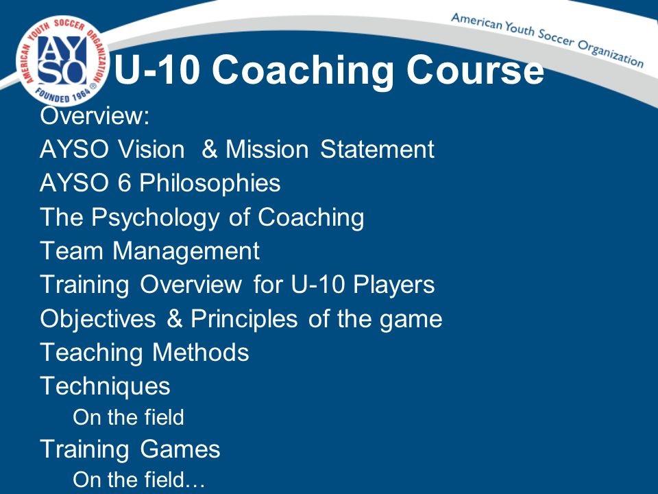 U-10 Coaching Course Overview: AYSO Vision & Mission Statement