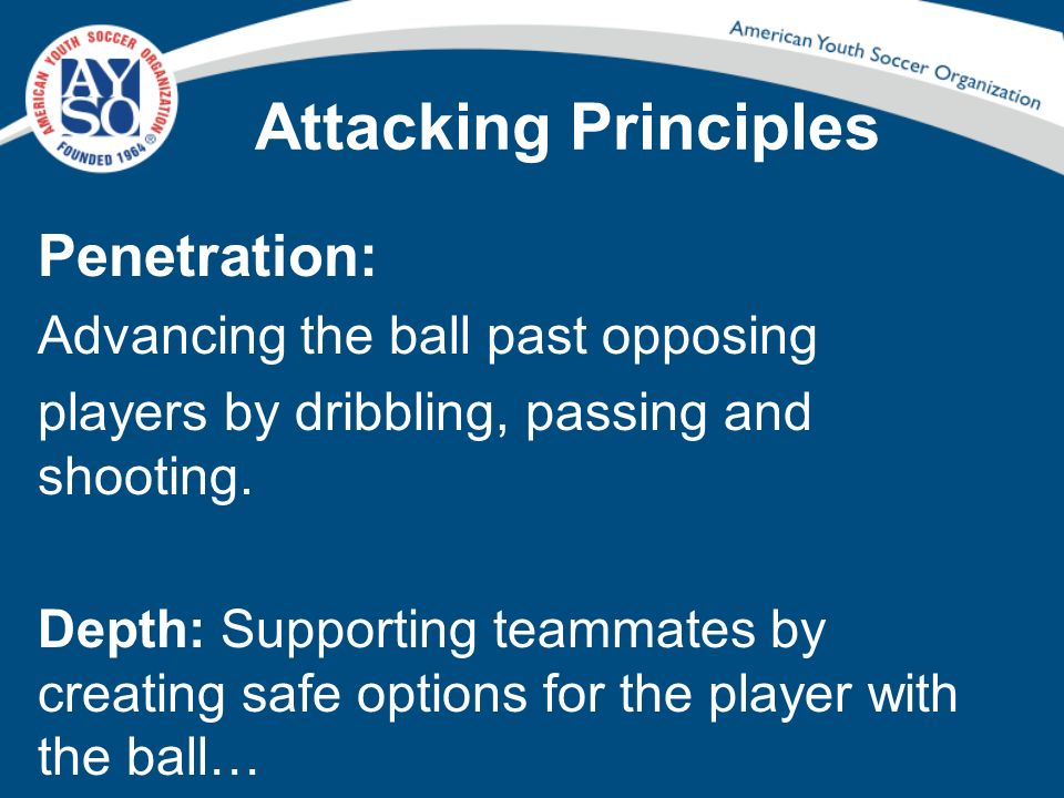 Attacking Principles Penetration: Advancing the ball past opposing