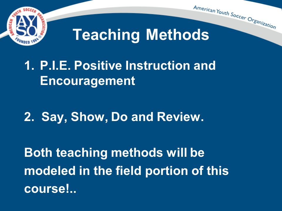 Teaching Methods P.I.E. Positive Instruction and Encouragement
