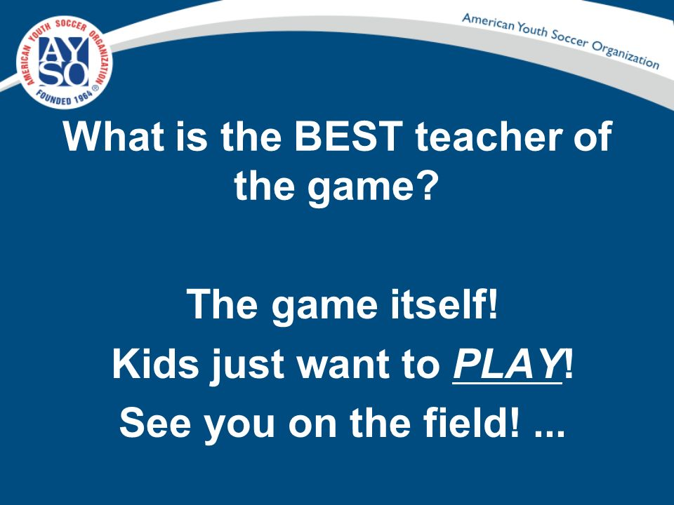 What is the BEST teacher of the game