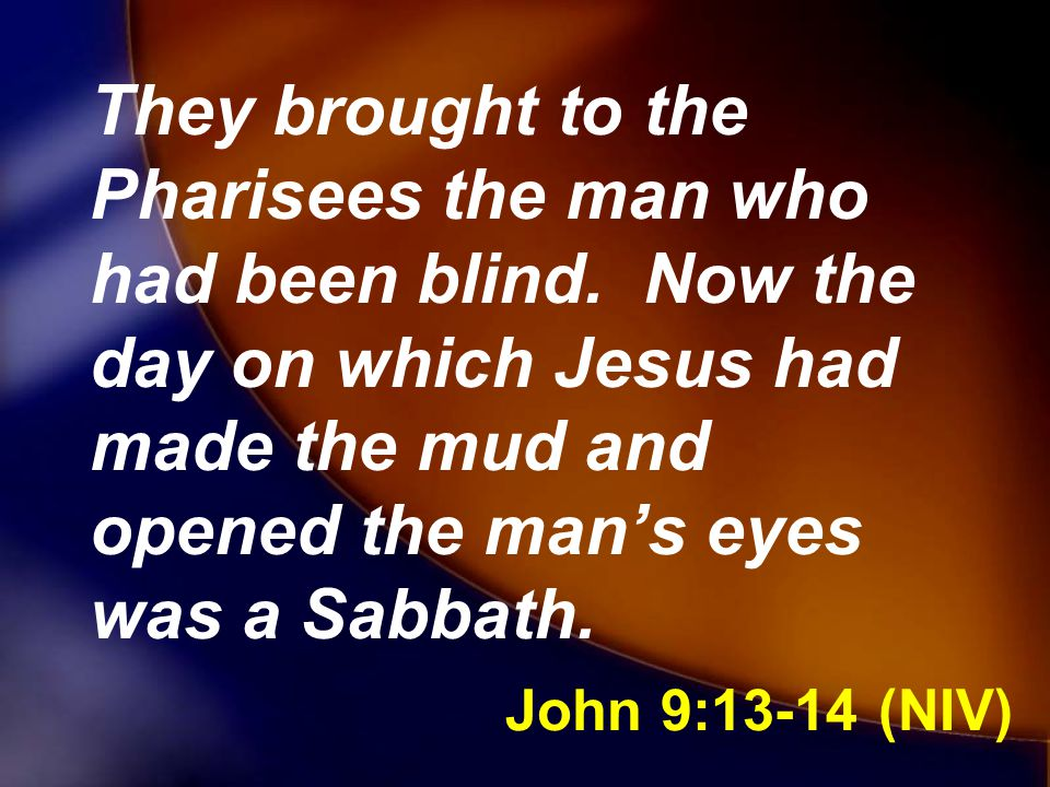 They brought to the Pharisees the man who had been blind