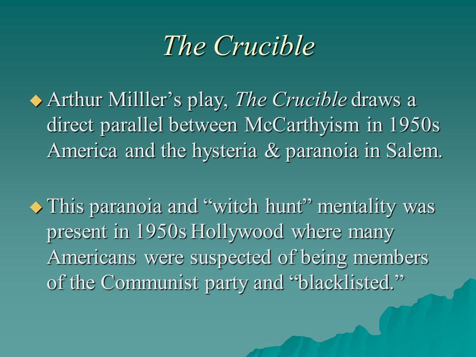 the influence of the mccarthy hearings of the 1950s in the crucible a play by arthur miller Parallels between the crucible and mccarthy the witch hearings in the crucible by arthur miller essay the crucible by arthur miller is a play which is a.
