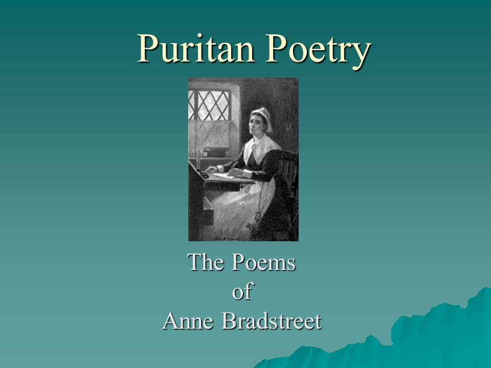analysis of anne bradstreets poems Free essay: anne bradstreet's poem, the prologue, portrays the struggles of being a woman in a puritan society she realized that in a puritan.