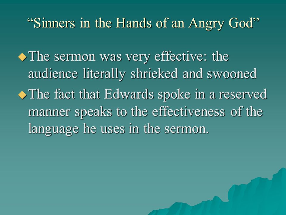 sinners in the hands of an angry god Sinners in the hands of an angry god is a sermon written by british colonial christian theologian jonathan edwards, preached to his.