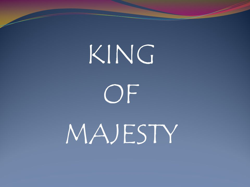 KING OF MAJESTY