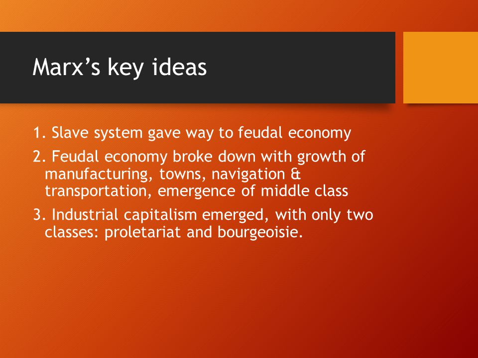 Marx's key ideas 1. Slave system gave way to feudal economy