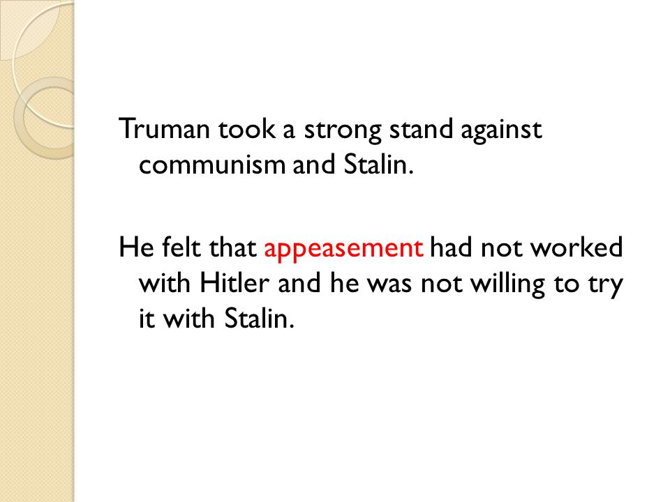 Truman took a strong stand against communism and Stalin
