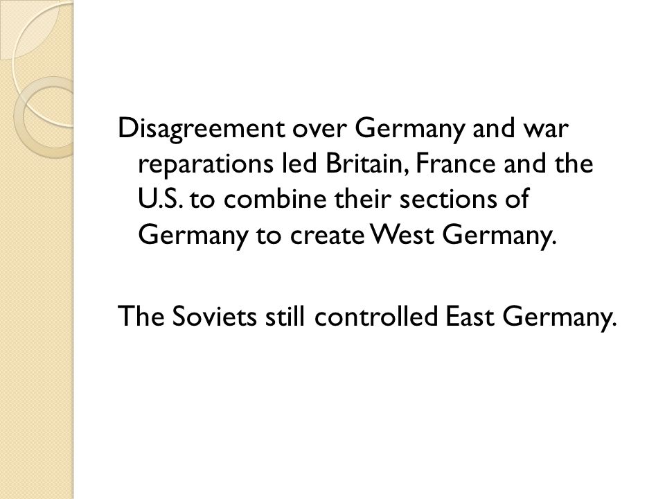 Disagreement over Germany and war reparations led Britain, France and the U.S.