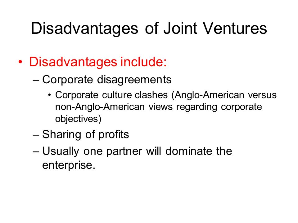 advantages and disadvantages of joint venture The cons of a joint venture 1 clear communication is 100% necessary for a joint venture to work because joint ventures are task-orientated, communication is essential for it to be successful.