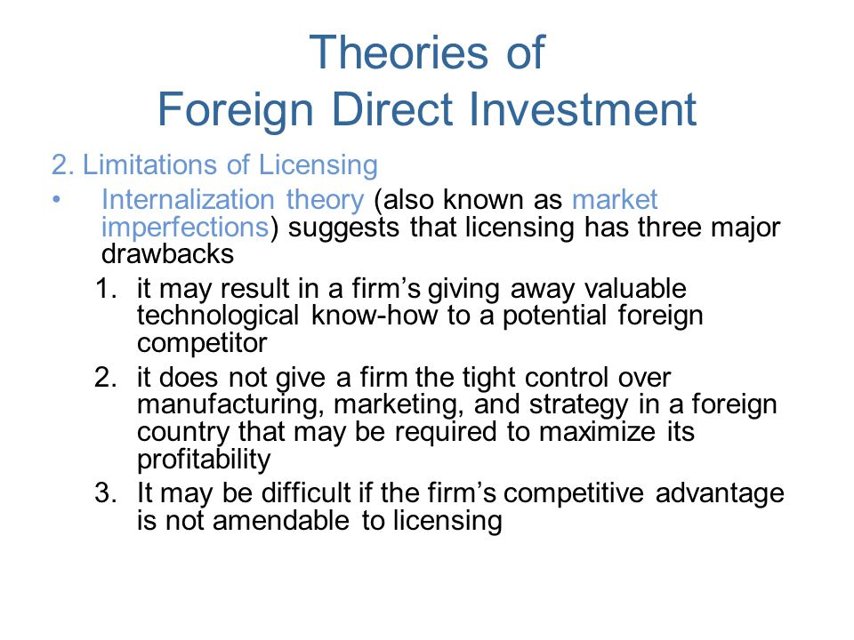 theories of foreign direct investment The _____ theory states that when an aspect of the market makes a transaction less efficient than it could be, a company will undertake foreign direct investment to internalize the.
