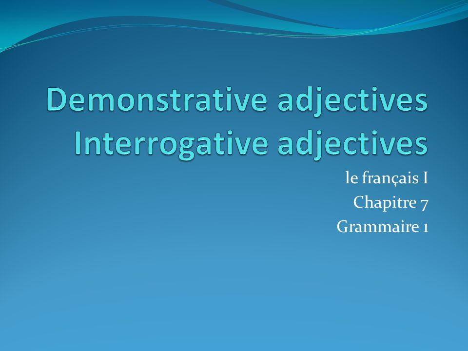 Demonstrative adjectives Interrogative adjectives