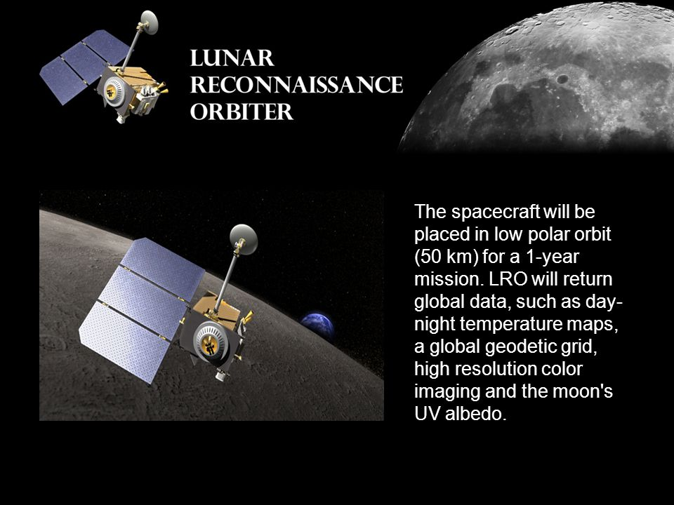 The Lunar Reconnaissance Orbiter LRO is the first mission in