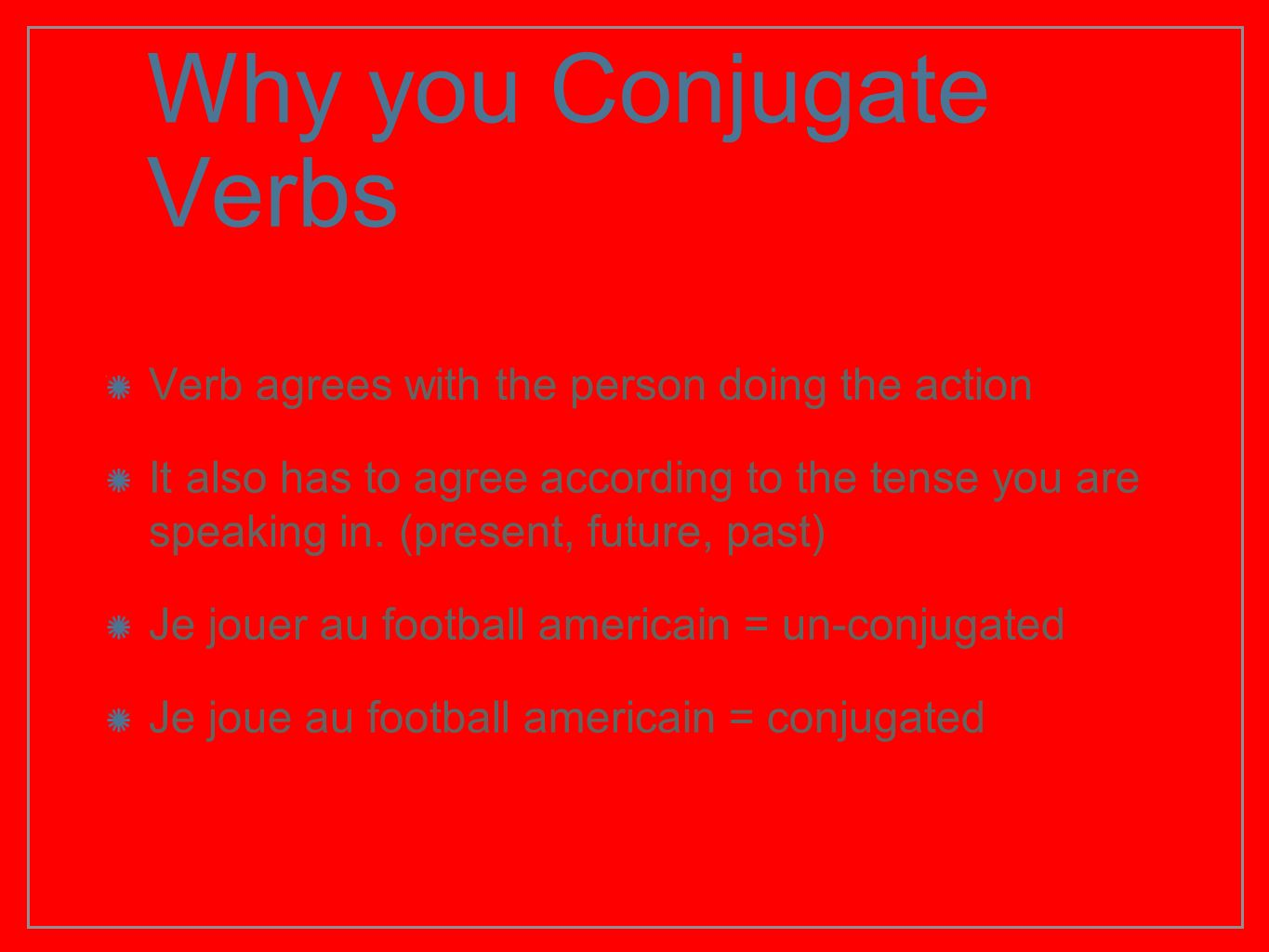 Why you Conjugate Verbs