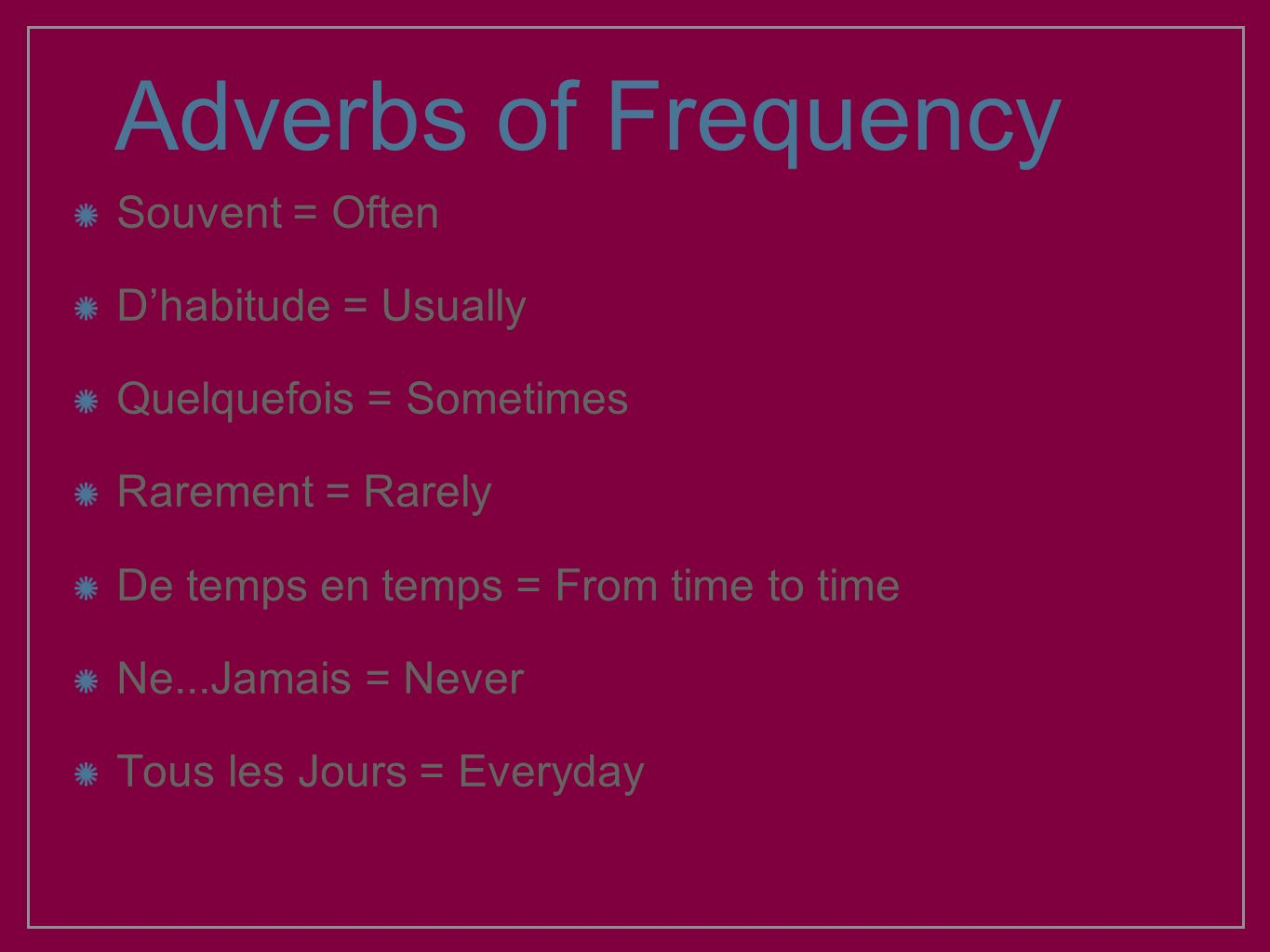 Adverbs of Frequency Souvent = Often D'habitude = Usually