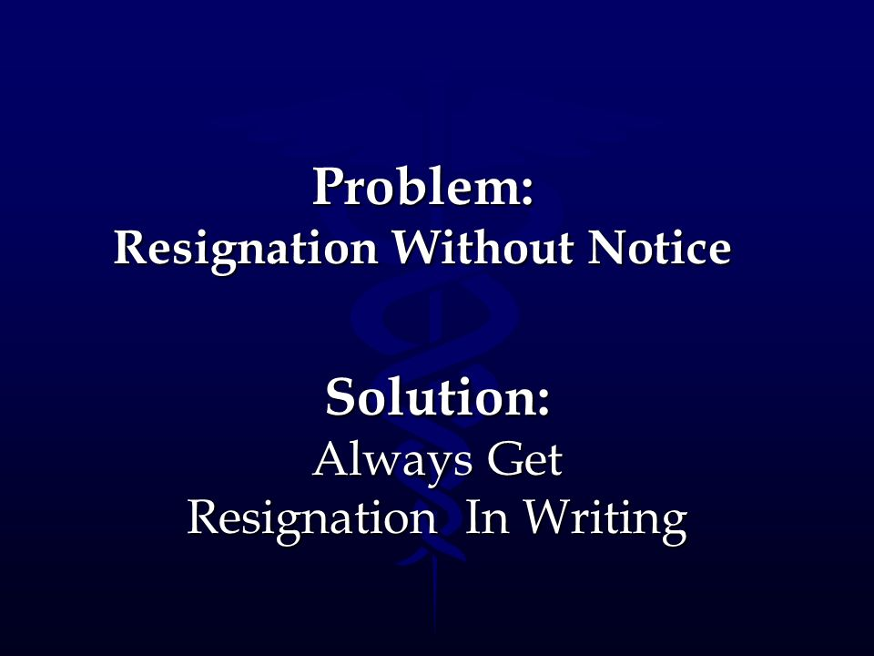 Problem: Resignation Without Notice
