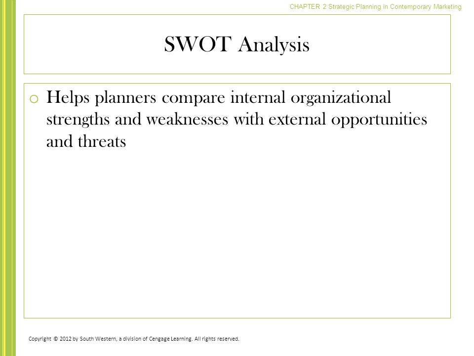 SWOT Analysis Helps planners compare internal organizational strengths and weaknesses with external opportunities and threats.