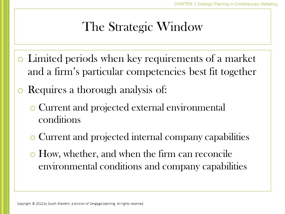 The Strategic Window Limited periods when key requirements of a market and a firm's particular competencies best fit together.