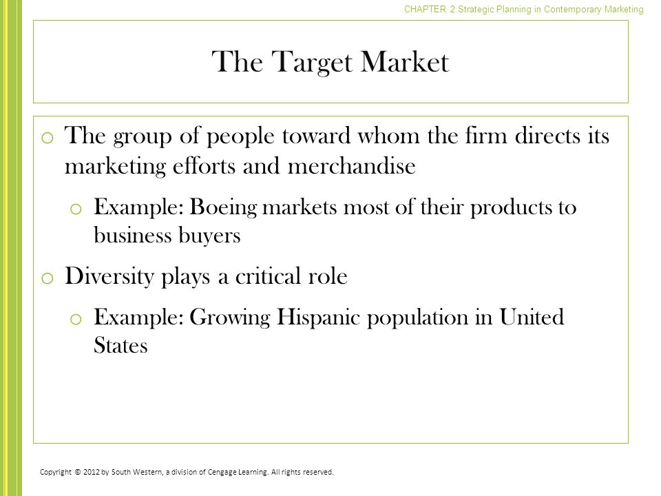 The Target Market The group of people toward whom the firm directs its marketing efforts and merchandise.