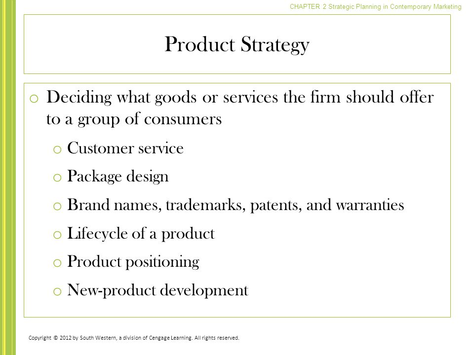 Product Strategy Deciding what goods or services the firm should offer to a group of consumers. Customer service.
