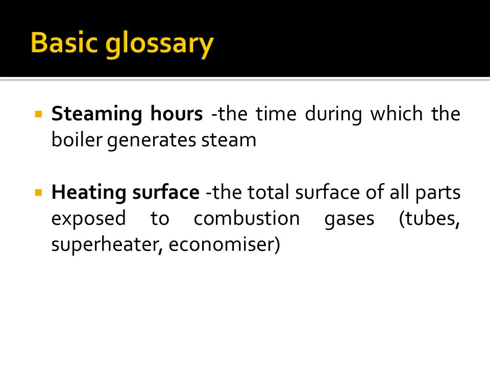 Basic glossary Steaming hours -the time during which the boiler generates steam.