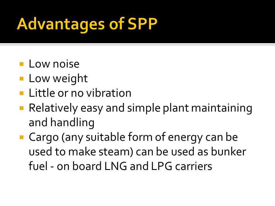 Advantages of SPP Low noise Low weight Little or no vibration