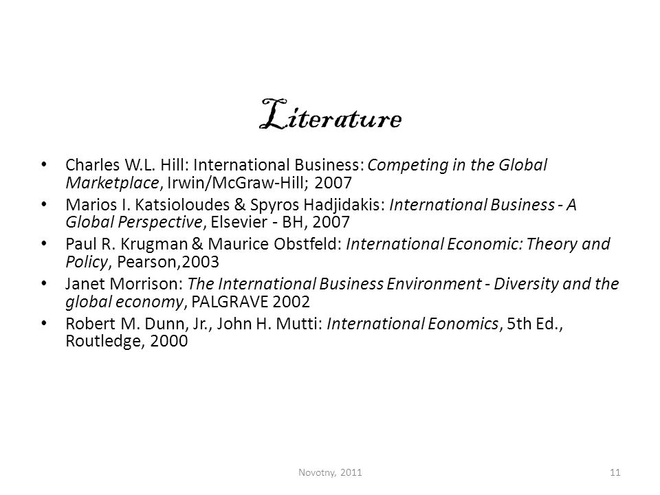 Literature Charles W.L. Hill: International Business: Competing in the Global Marketplace, Irwin/McGraw-Hill;