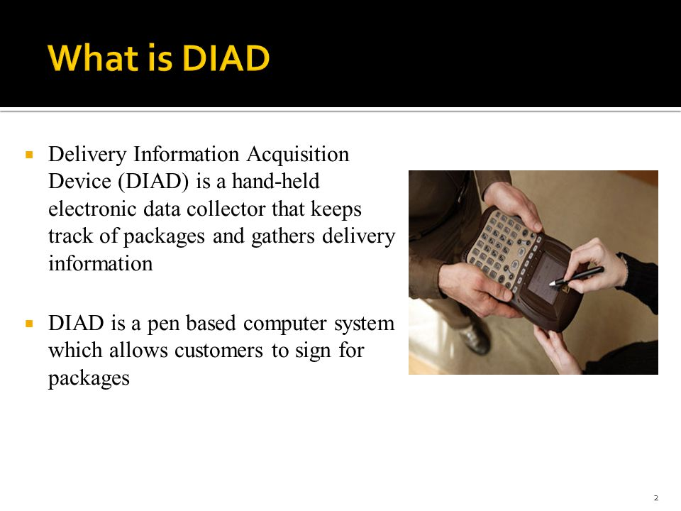 ups diad service View homework help - ups diad case study from comsci 101 at asian institute of computer studies university (aics) 1 list the various ways that diad (delivery information acquisition device).
