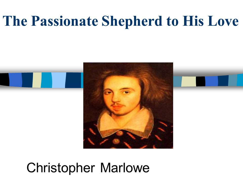 an analysis of the idea of love in the passionate shepherd to his love by christopher marlowe and th The passionate shepherd to his love christopher marlowe shepherd is telling nymph to drop everything - reiterates many of marlowe's images and ideas.