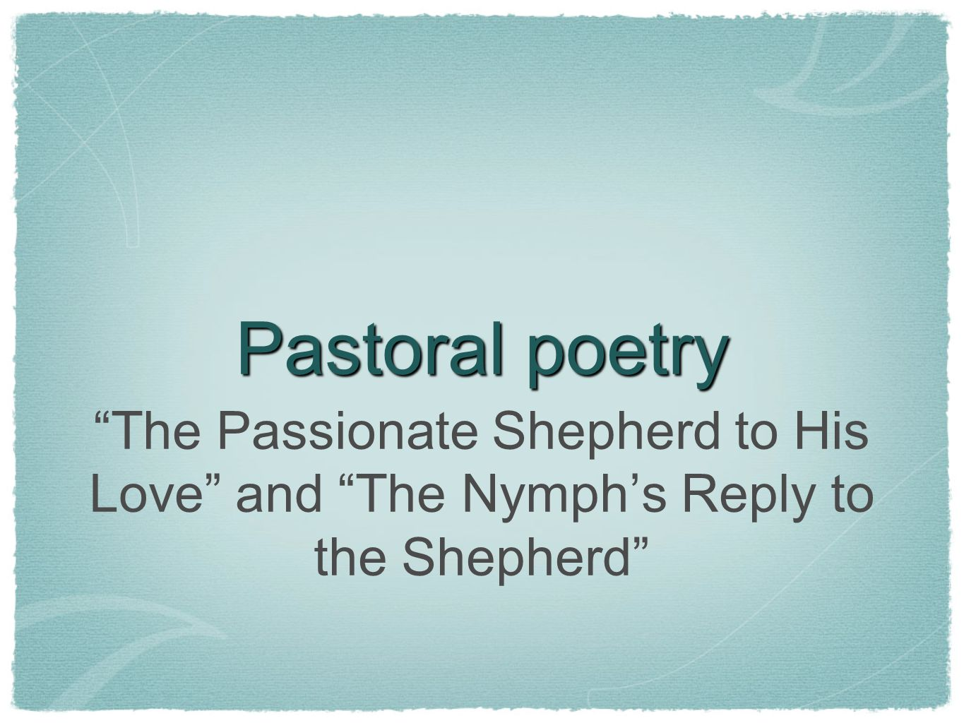 Pastoral poetry The Passionate Shepherd to His Love and The Nymph's Reply to the Shepherd