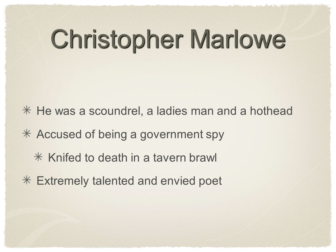 Christopher Marlowe He was a scoundrel, a ladies man and a hothead