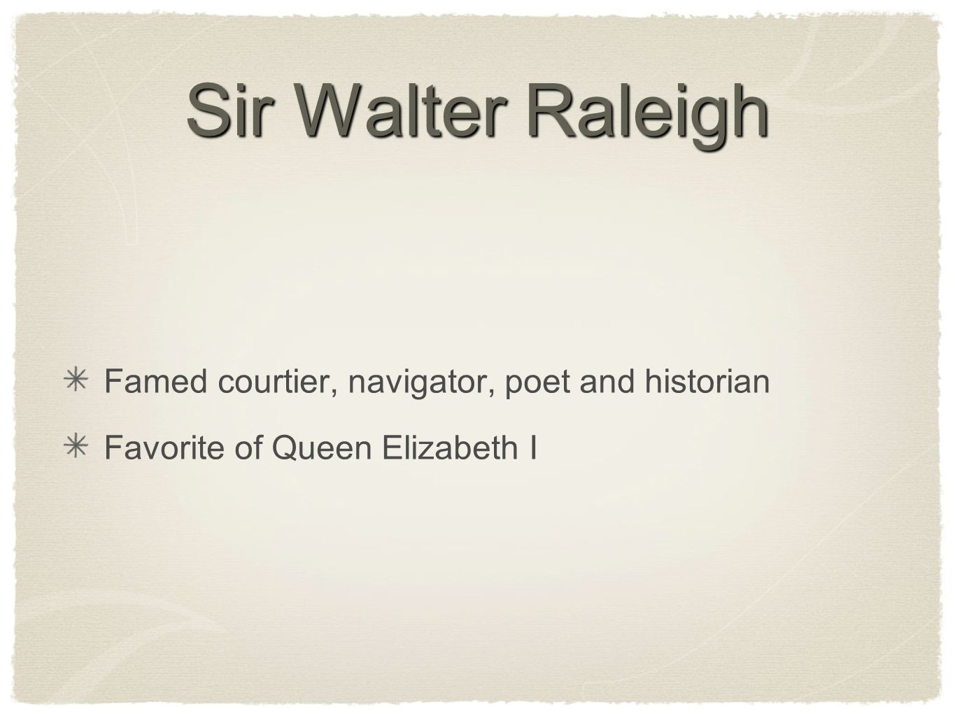 Sir Walter Raleigh Famed courtier, navigator, poet and historian