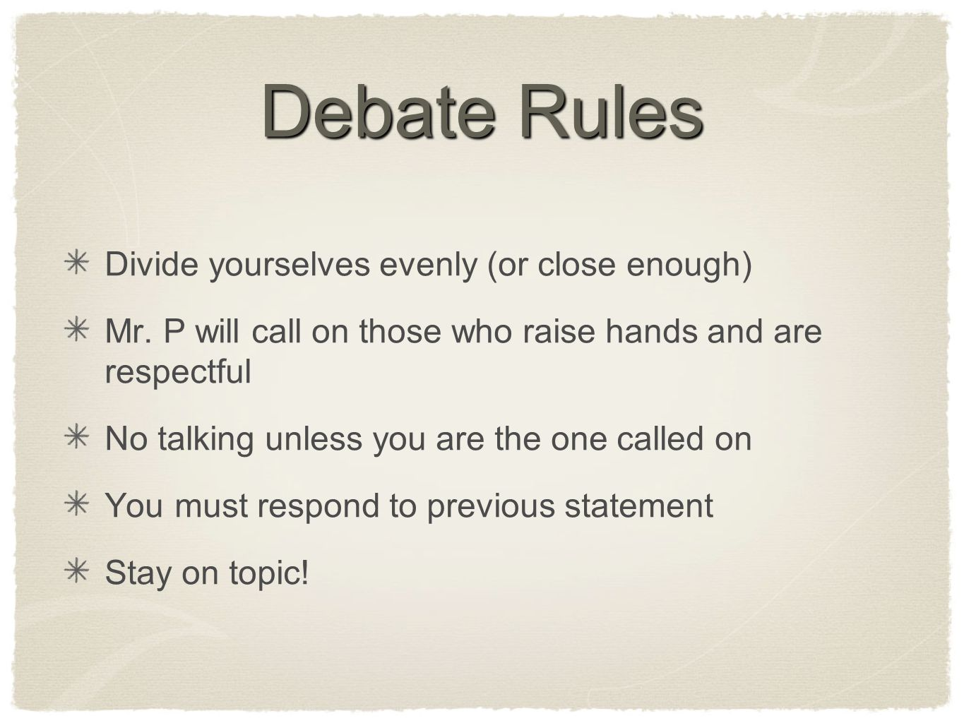 Debate Rules Divide yourselves evenly (or close enough)