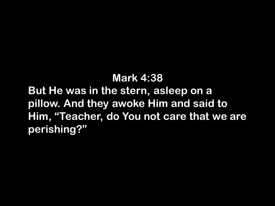 Mark 4:38 But He was in the stern, asleep on a pillow.