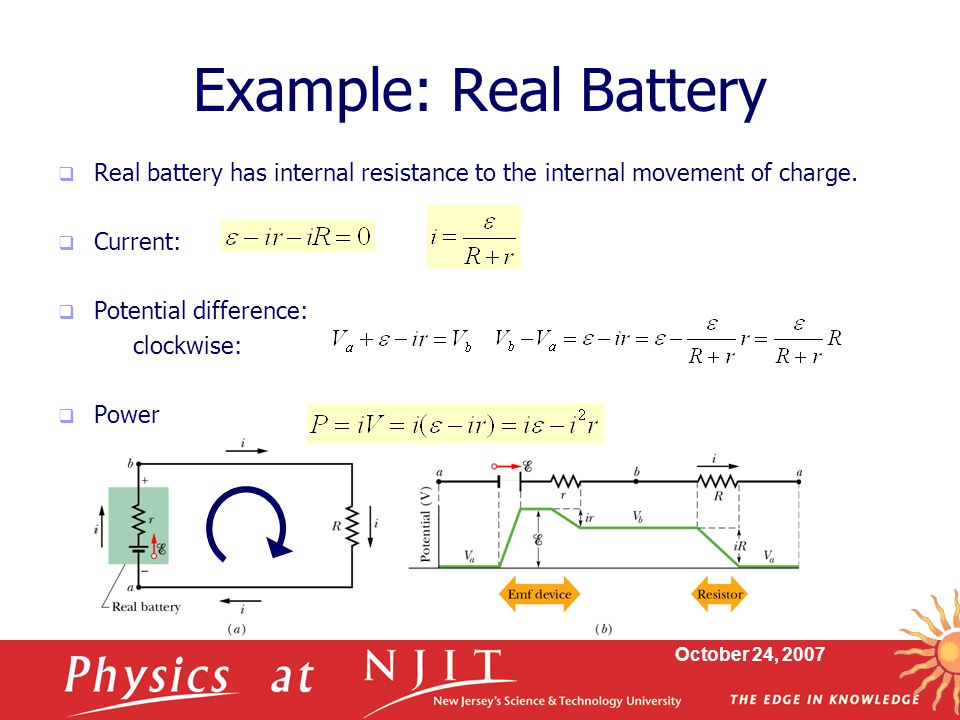 Example: Real Battery Real battery has internal resistance to the internal movement of charge. Current: