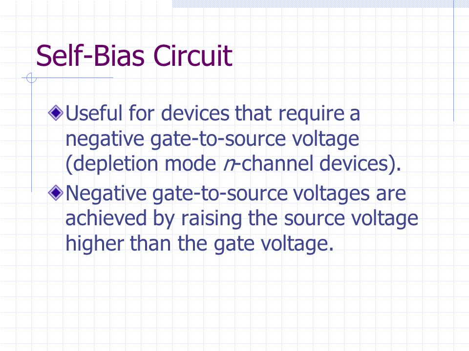Self-Bias Circuit Useful for devices that require a negative gate-to-source voltage (depletion mode n-channel devices).