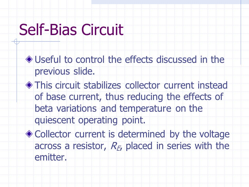 Self-Bias Circuit Useful to control the effects discussed in the previous slide.