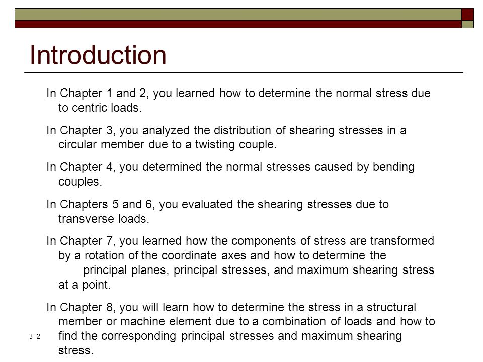 Introduction In Chapter 1 and 2, you learned how to determine the normal stress due to centric loads.